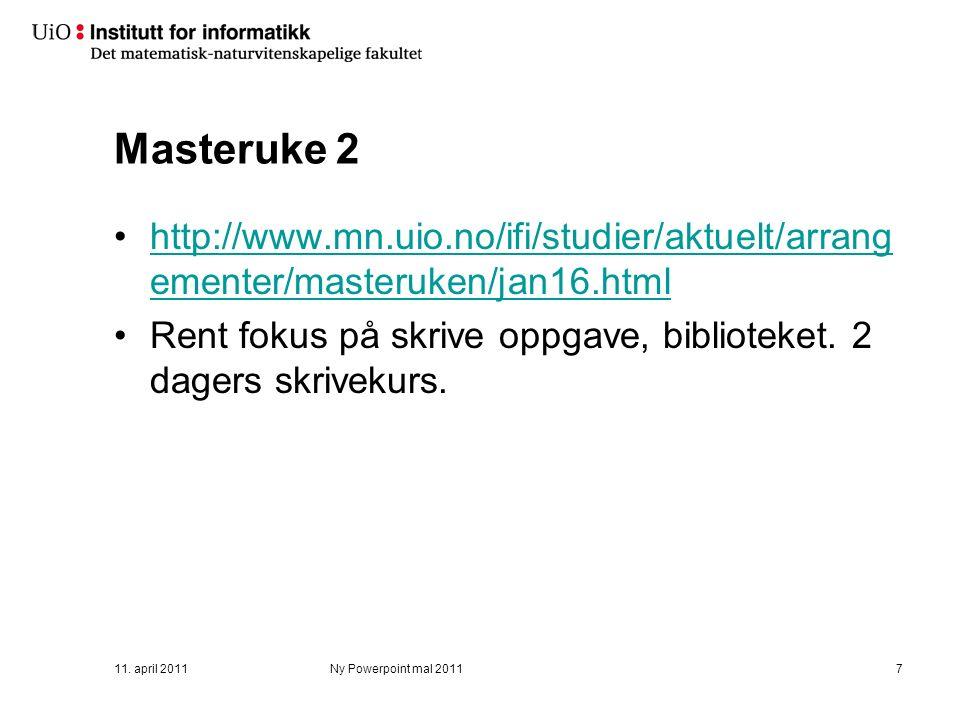 Masteruke 2 http://www.mn.uio.no/ifi/studier/aktuelt/arrang ementer/masteruken/jan16.htmlhttp://www.mn.uio.no/ifi/studier/aktuelt/arrang ementer/masteruken/jan16.html Rent fokus på skrive oppgave, biblioteket.