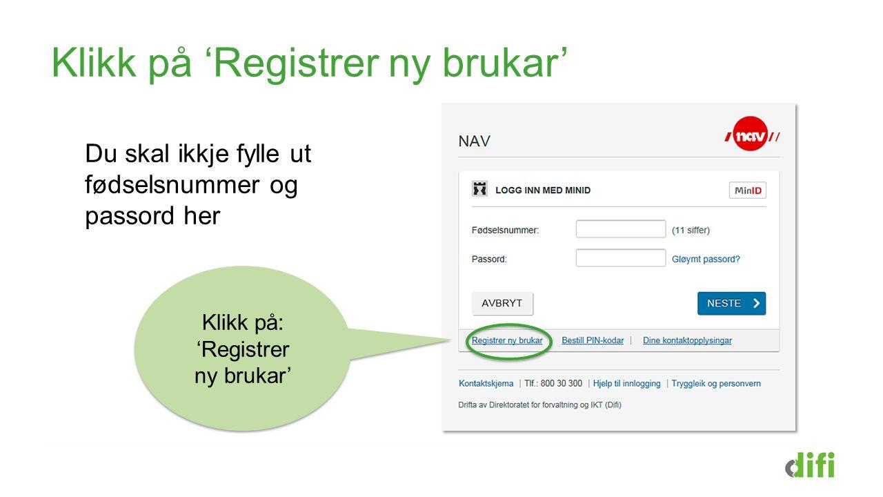 Klikk på 'Registrer ny brukar' Du skal ikkje fylle ut fødselsnummer og passord her Klikk på: 'Registrer ny brukar'