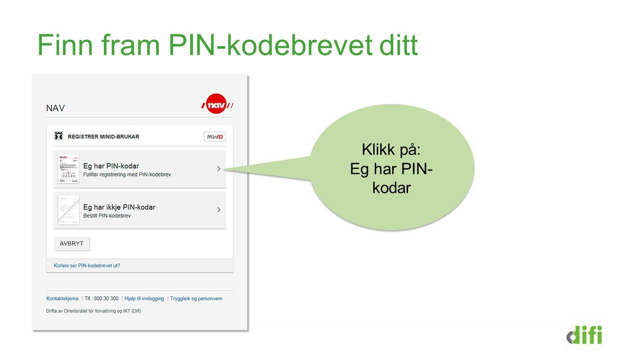 Finn fram PIN-kodebrevet ditt Klikk på: Eg har PIN- kodar