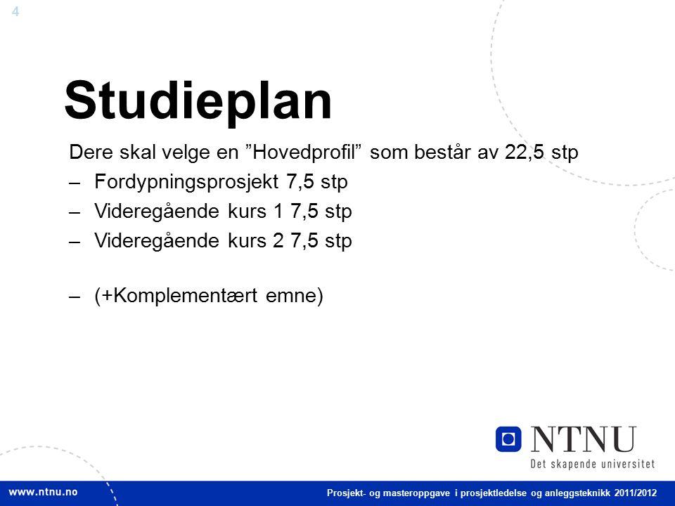 4 Studieplan Dere skal velge en Hovedprofil som består av 22,5 stp –Fordypningsprosjekt 7,5 stp –Videregående kurs 1 7,5 stp –Videregående kurs 2 7,5 stp –(+Komplementært emne) Prosjekt- og masteroppgave i prosjektledelse og anleggsteknikk 2011/2012