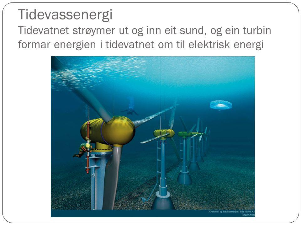 Tidevassenergi Tidevatnet strøymer ut og inn eit sund, og ein turbin formar energien i tidevatnet om til elektrisk energi