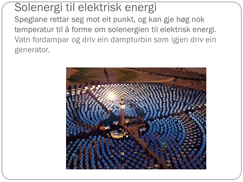 Solenergi til elektrisk energi Speglane rettar seg mot eit punkt, og kan gje høg nok temperatur til å forme om solenergien til elektrisk energi.