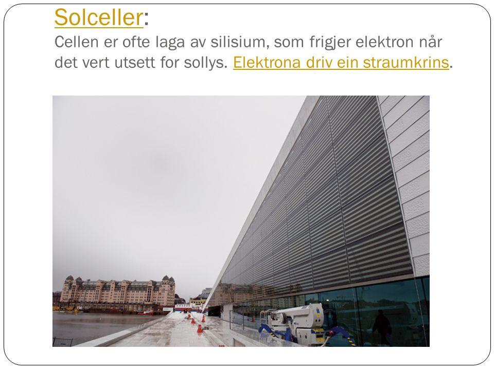 SolcellerSolceller: Cellen er ofte laga av silisium, som frigjer elektron når det vert utsett for sollys.