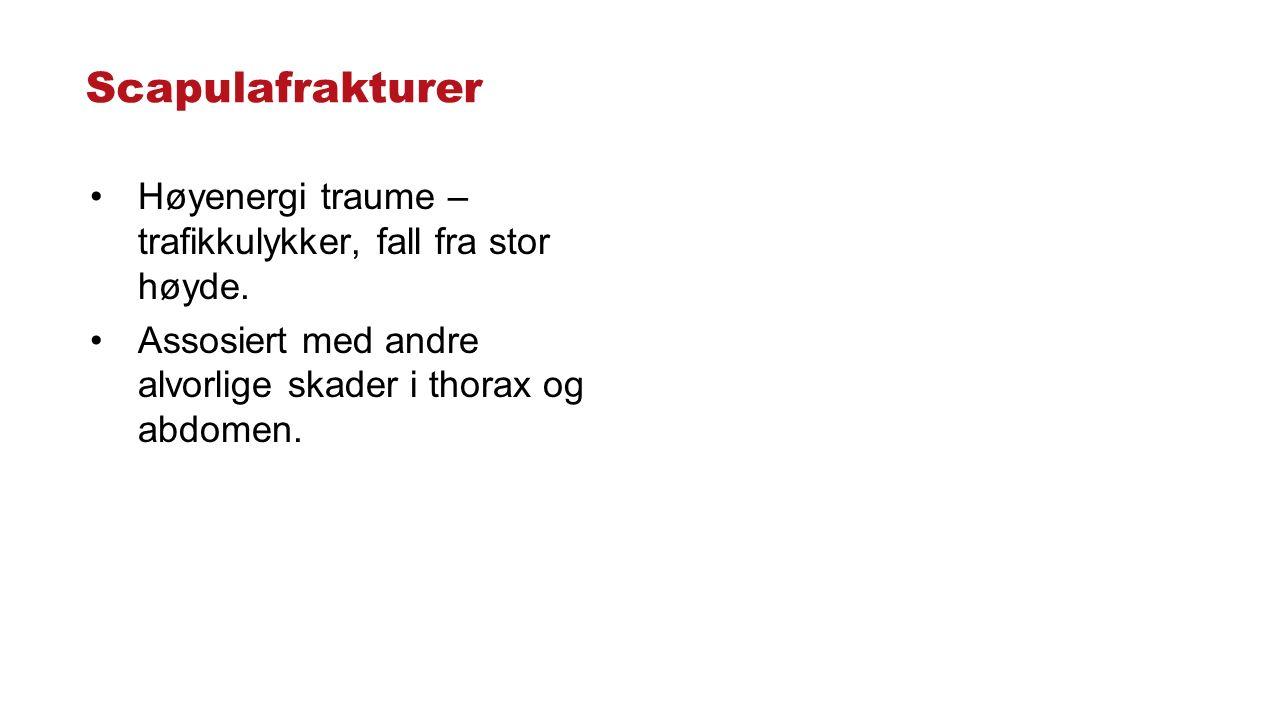 Scapulafrakturer Høyenergi traume – trafikkulykker, fall fra stor høyde. Assosiert med andre alvorlige skader i thorax og abdomen.