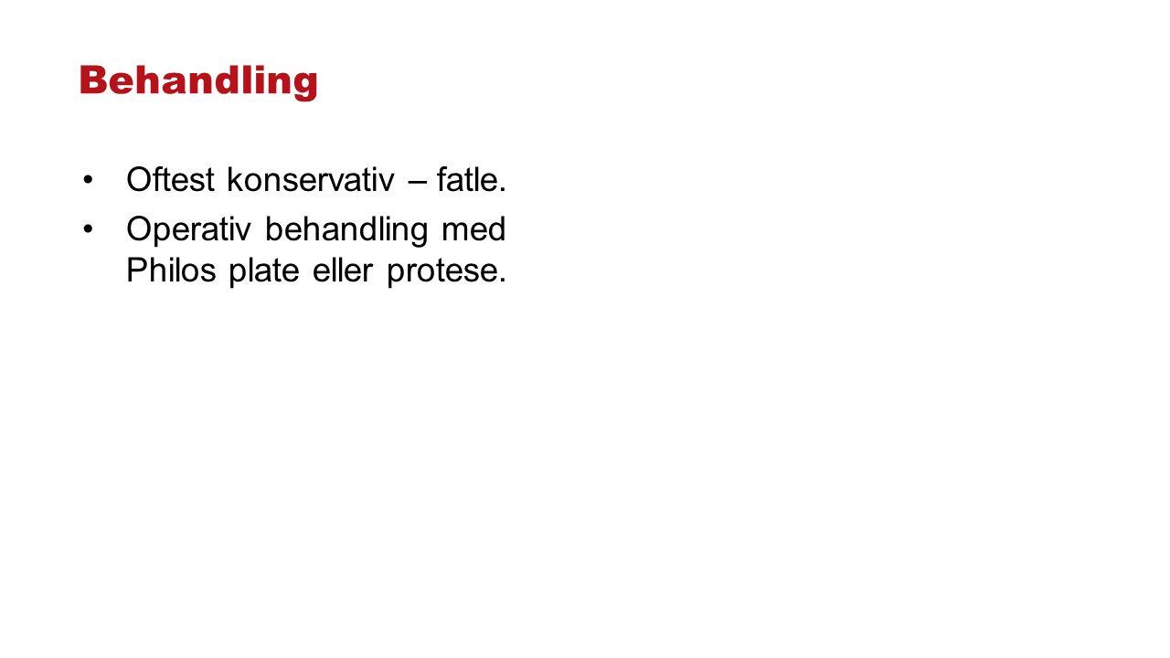 Behandling Oftest konservativ – fatle. Operativ behandling med Philos plate eller protese.