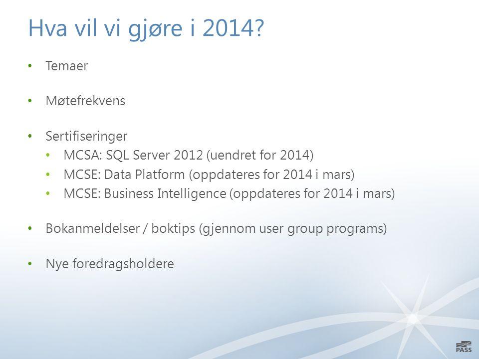 Hva vil vi gjøre i 2014? Temaer Møtefrekvens Sertifiseringer MCSA: SQL Server 2012 (uendret for 2014) MCSE: Data Platform (oppdateres for 2014 i mars)