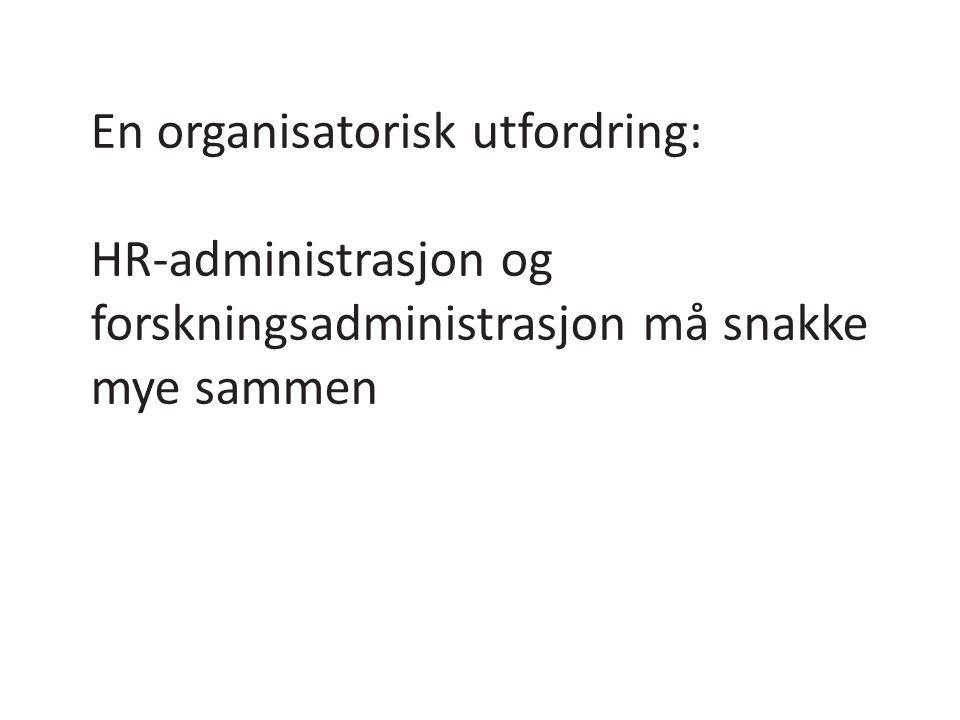 En organisatorisk utfordring: HR-administrasjon og forskningsadministrasjon må snakke mye sammen
