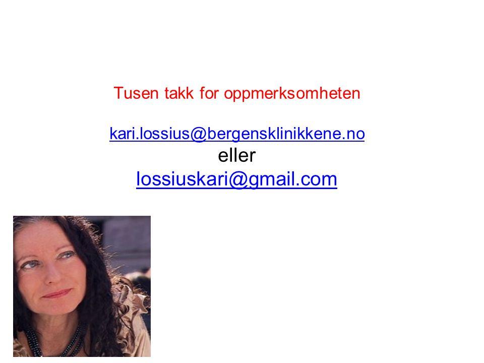 Tusen takk for oppmerksomheten kari.lossius@bergensklinikkene.no eller lossiuskari@gmail.com kari.lossius@bergensklinikkene.no lossiuskari@gmail.com