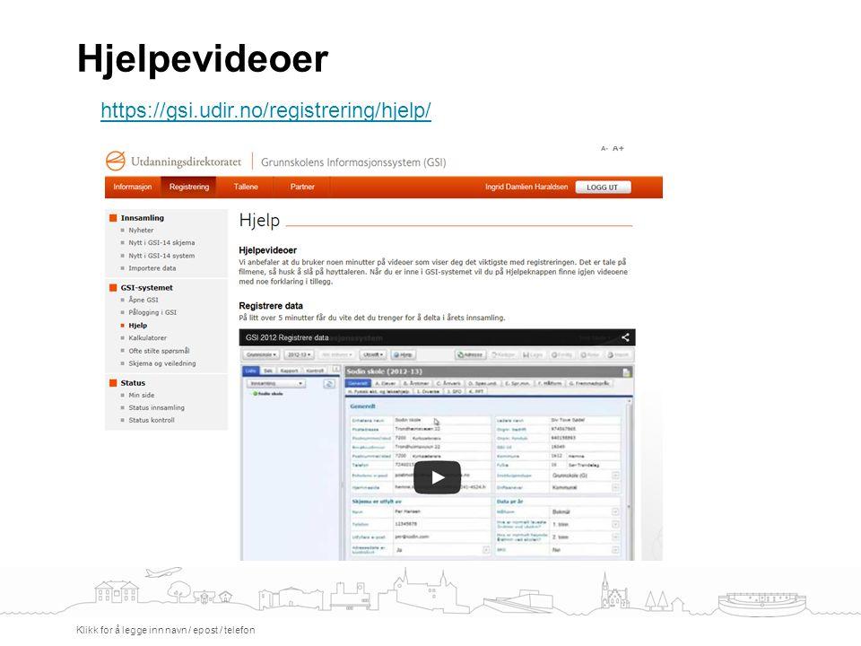 Hjelpevideoer Klikk for å legge inn navn / epost / telefon https://gsi.udir.no/registrering/hjelp/