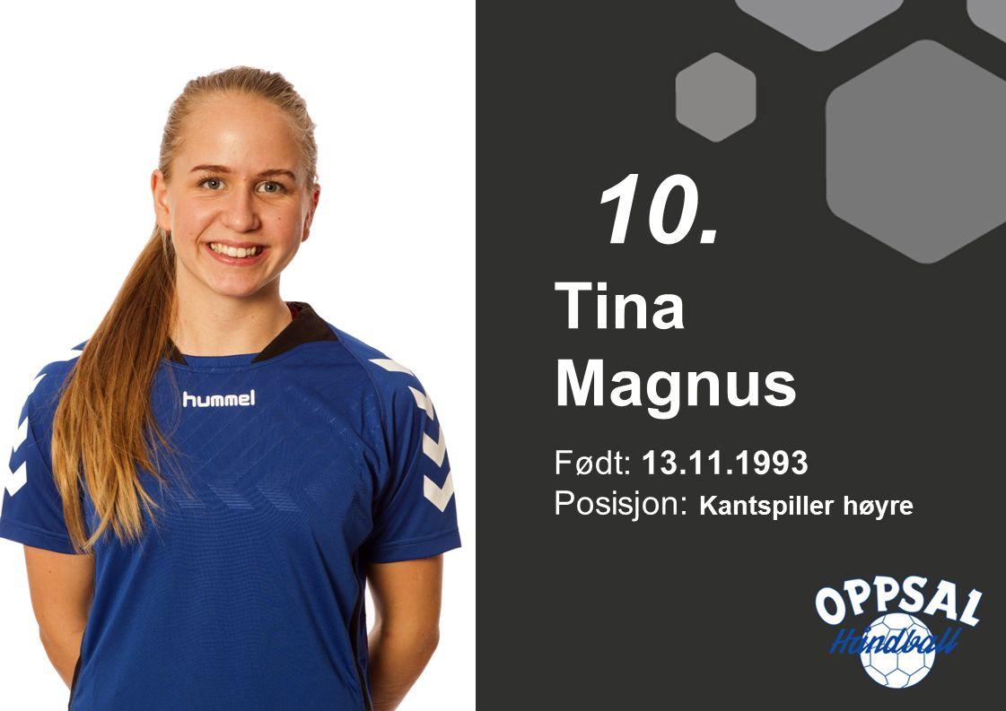 Født: 13.11.1993 Posisjon: Kantspiller høyre Tina Magnus 10.