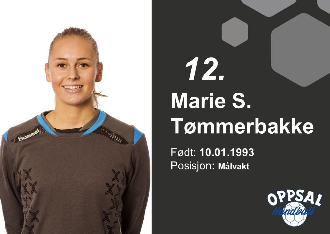 Født: 10.01.1993 Posisjon: Målvakt Marie S. Tømmerbakke 12.