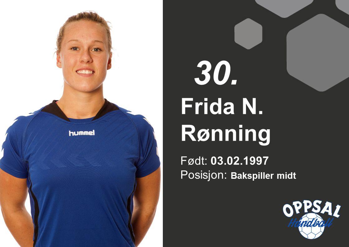 Født: 03.02.1997 Posisjon: Bakspiller midt Frida N. Rønning 30.