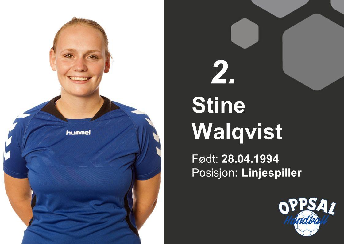 Født: 28.04.1994 Posisjon: Linjespiller Stine Walqvist 2.