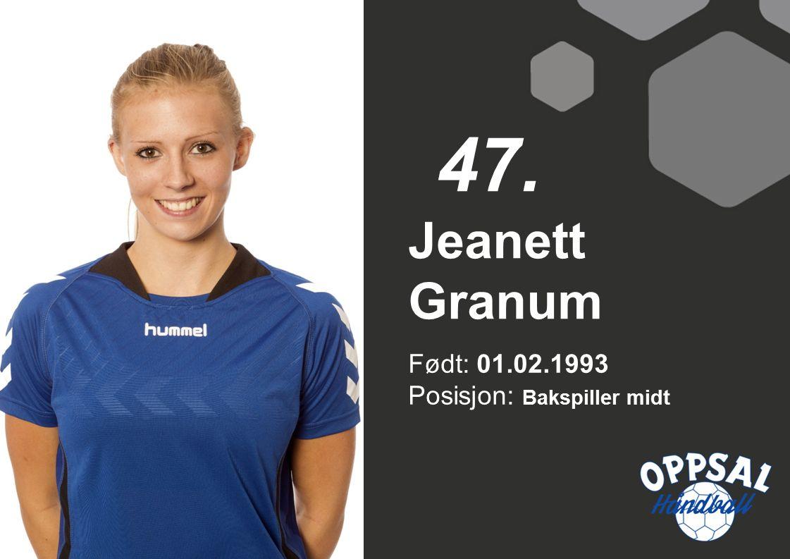 Født: 01.02.1993 Posisjon: Bakspiller midt Jeanett Granum 47.