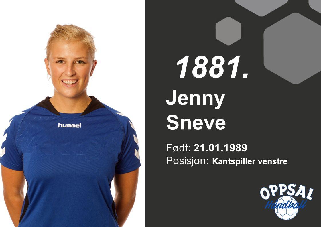 Født: 21.01.1989 Posisjon: Kantspiller venstre Jenny Sneve 1881.