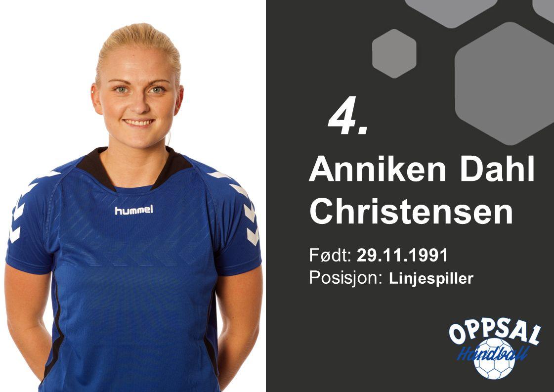 Født: 29.11.1991 Posisjon: Linjespiller Anniken Dahl Christensen 4.