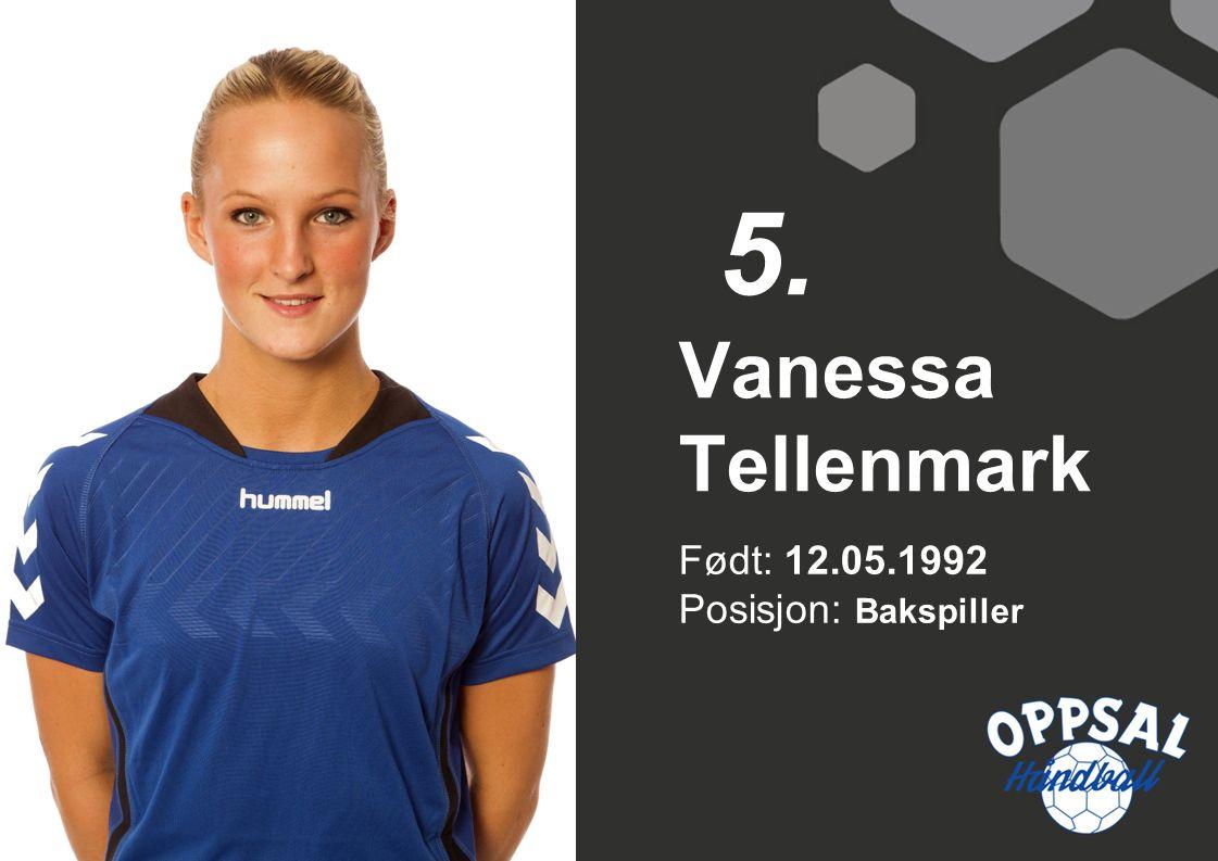 Født: 12.05.1992 Posisjon: Bakspiller Vanessa Tellenmark 5.