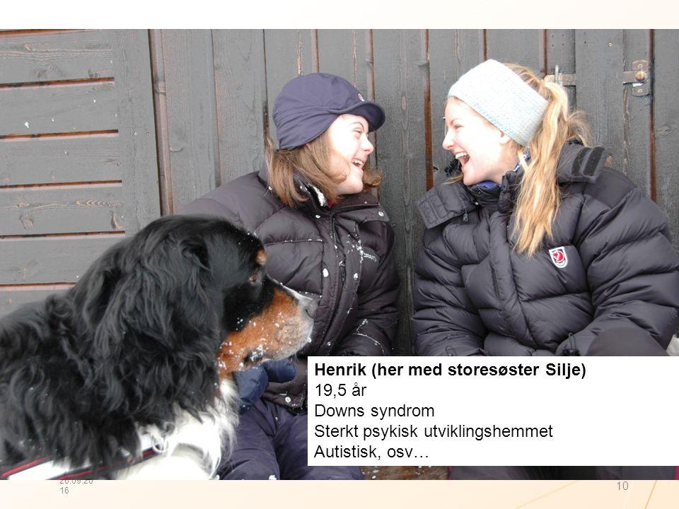 26.09.2016 10 Henrik (her med storesøster Silje) 19,5 år Downs syndrom Sterkt psykisk utviklingshemmet Autistisk, osv…