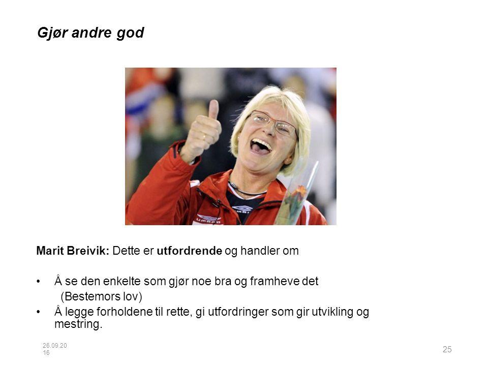 Gjør andre god Marit Breivik: Dette er utfordrende og handler om Å se den enkelte som gjør noe bra og framheve det (Bestemors lov) Å legge forholdene