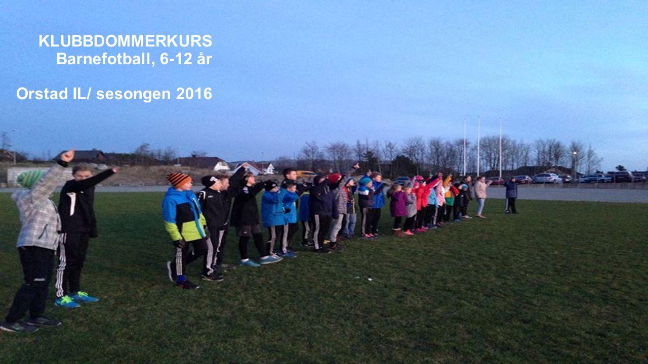 KLUBBDOMMERKURS Barnefotball, 6-12 år Orstad IL/ sesongen 2016
