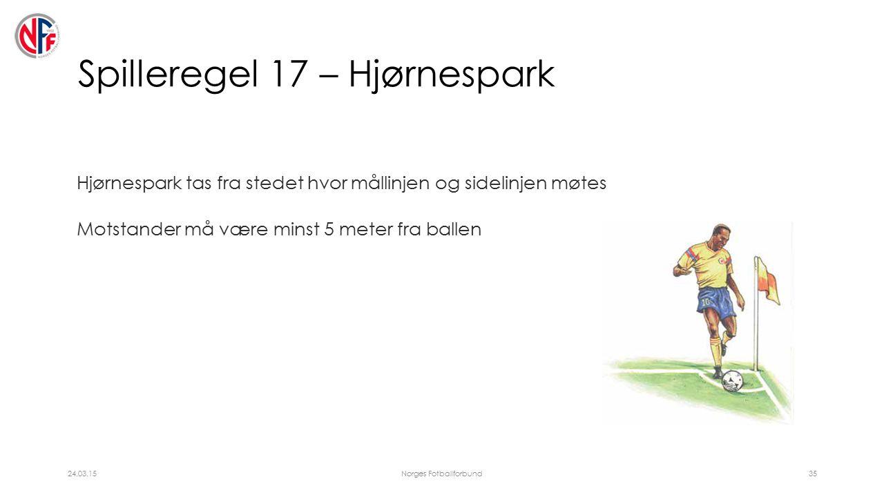 Spilleregel 17 – Hjørnespark Hjørnespark tas fra stedet hvor mållinjen og sidelinjen møtes Motstander må være minst 5 meter fra ballen 24.03.15Norges Fotballforbund35