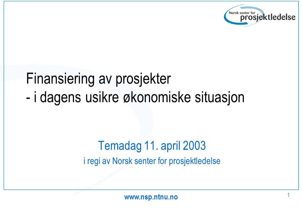 www.nsp.ntnu.no 1 Finansiering av prosjekter - i dagens usikre økonomiske situasjon Temadag 11.