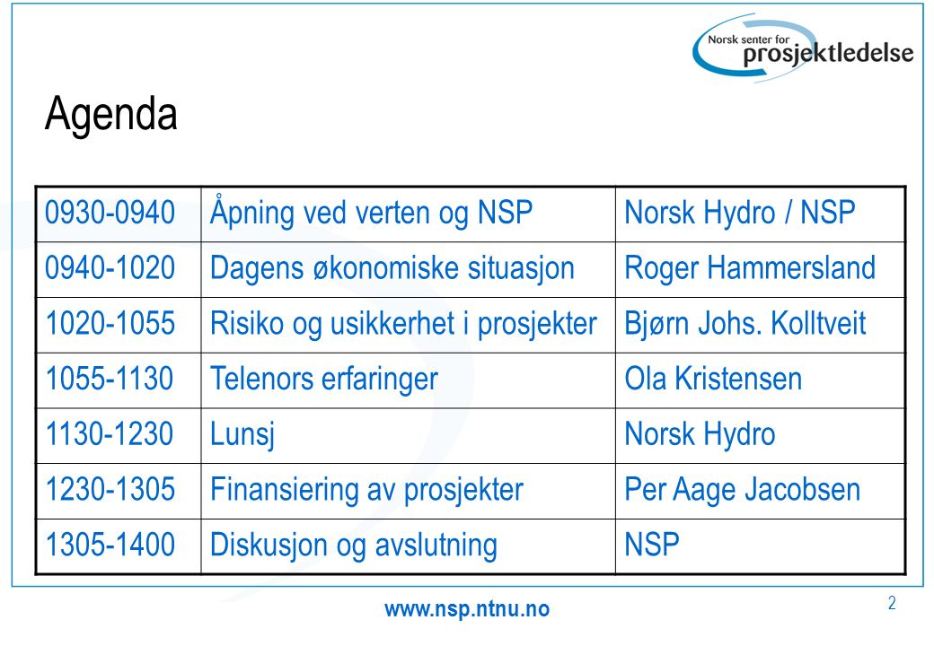 www.nsp.ntnu.no 2 Agenda 0930-0940Åpning ved verten og NSPNorsk Hydro / NSP 0940-1020Dagens økonomiske situasjonRoger Hammersland 1020-1055Risiko og usikkerhet i prosjekterBjørn Johs.