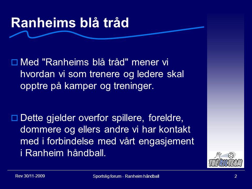 Sportslig forum - Ranheim håndball2 Ranheims blå tråd  Med Ranheims blå tråd mener vi hvordan vi som trenere og ledere skal opptre på kamper og treninger.