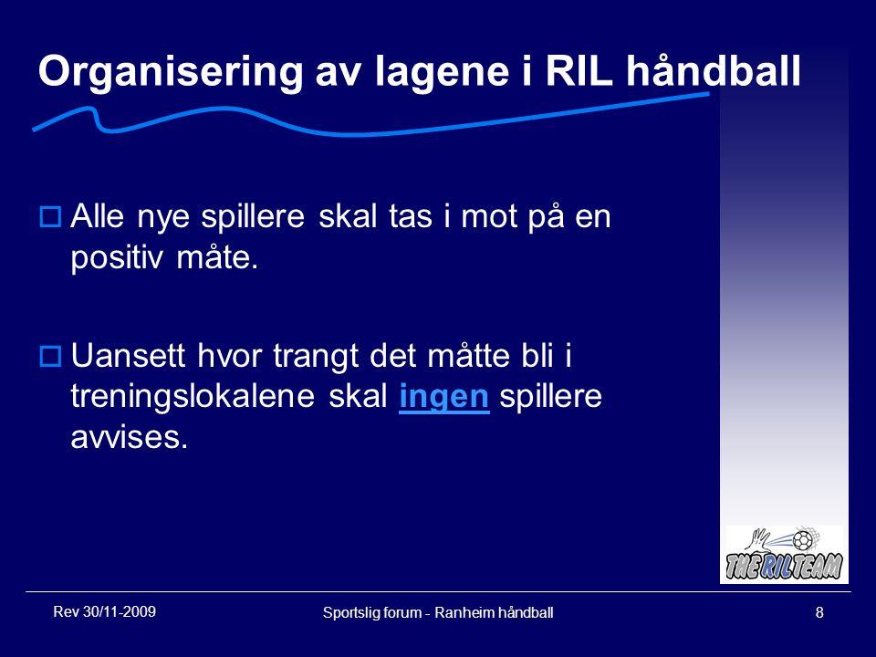 Sportslig forum - Ranheim håndball8 Organisering av lagene i RIL håndball  Alle nye spillere skal tas i mot på en positiv måte.  Uansett hvor trangt