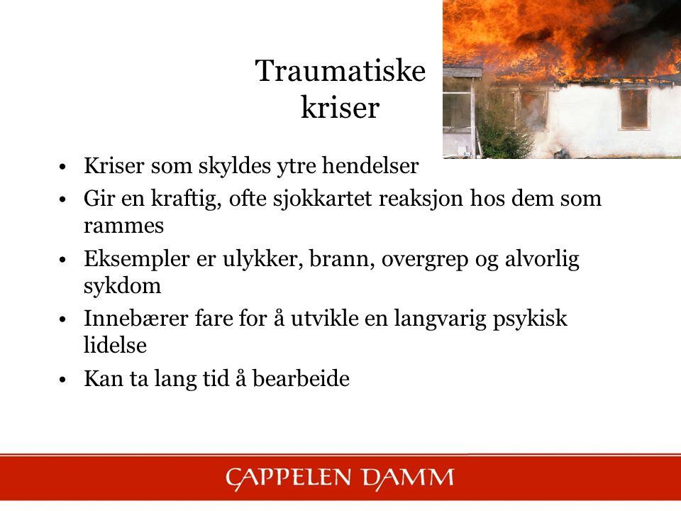 Traumatiske kriser Kriser som skyldes ytre hendelser Gir en kraftig, ofte sjokkartet reaksjon hos dem som rammes Eksempler er ulykker, brann, overgrep