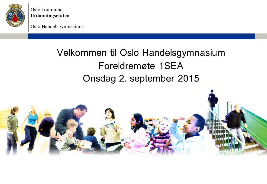 Oslo kommune Utdanningsetaten Oslo Handelsgymnasium Velkommen til Oslo Handelsgymnasium Foreldremøte 1SEA Onsdag 2.
