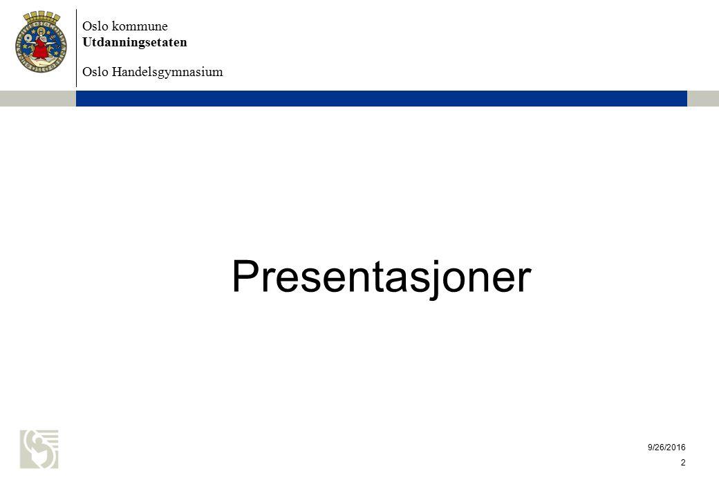 Oslo kommune Utdanningsetaten Oslo Handelsgymnasium 9/26/2016 2 Presentasjoner