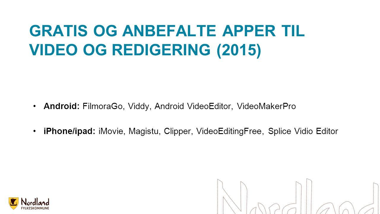 GRATIS OG ANBEFALTE APPER TIL VIDEO OG REDIGERING (2015) Android: FilmoraGo, Viddy, Android VideoEditor, VideoMakerPro iPhone/ipad: iMovie, Magistu, Clipper, VideoEditingFree, Splice Vidio Editor