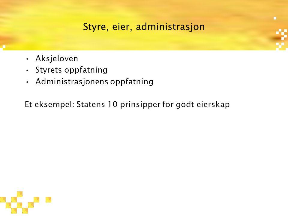 Styre, eier, administrasjon Aksjeloven Styrets oppfatning Administrasjonens oppfatning Et eksempel: Statens 10 prinsipper for godt eierskap