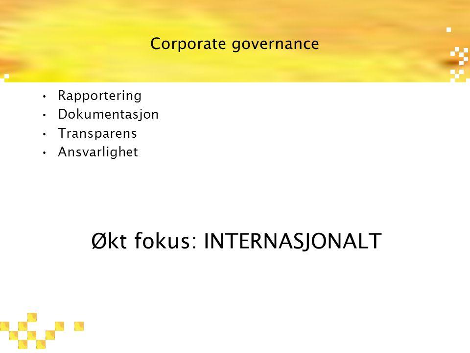 Corporate governance Rapportering Dokumentasjon Transparens Ansvarlighet Økt fokus: INTERNASJONALT