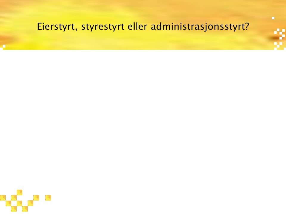 Eierstyrt, styrestyrt eller administrasjonsstyrt?