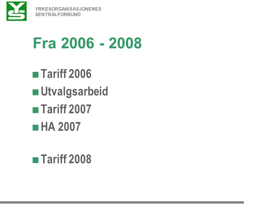YRKESORGANISASJONENES SENTRALFORBUND Fra 2006 - 2008  Tariff 2006  Utvalgsarbeid  Tariff 2007  HA 2007  Tariff 2008