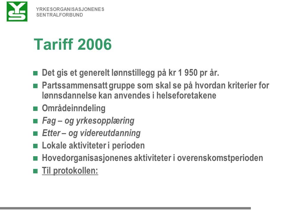 YRKESORGANISASJONENES SENTRALFORBUND Tariff 2006  Det gis et generelt lønnstillegg på kr 1 950 pr år.