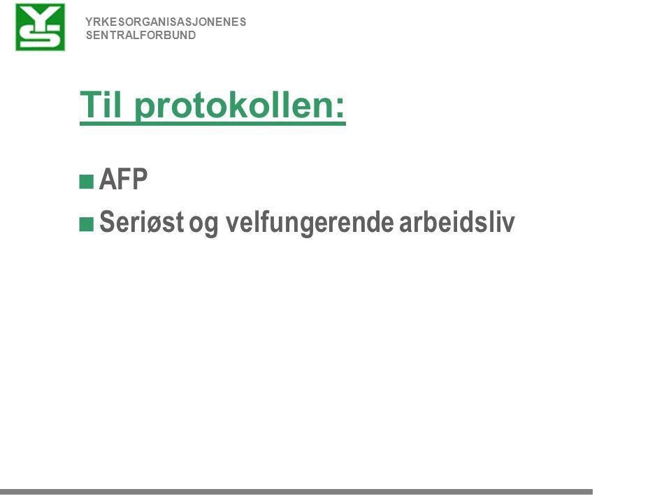 YRKESORGANISASJONENES SENTRALFORBUND Til protokollen:  AFP  Seriøst og velfungerende arbeidsliv