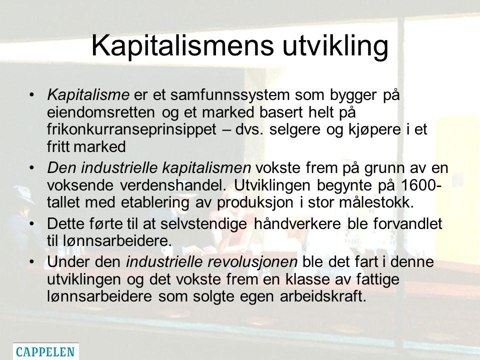 Kapitalismens utvikling Kapitalisme er et samfunnssystem som bygger på eiendomsretten og et marked basert helt på frikonkurranseprinsippet – dvs.