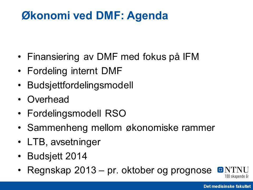 Det medisinske fakultet Finansiering av DMF med fokus på IFM Fordeling internt DMF Budsjettfordelingsmodell Overhead Fordelingsmodell RSO Sammenheng mellom økonomiske rammer LTB, avsetninger Budsjett 2014 Regnskap 2013 – pr.