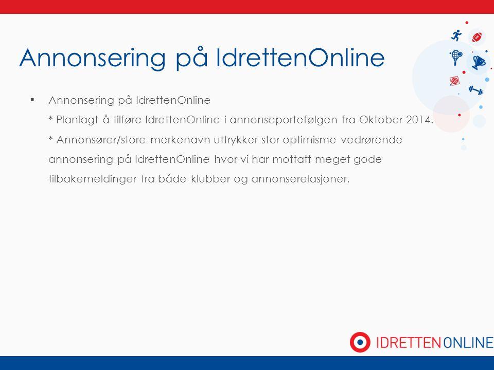 Annonsering på IdrettenOnline  Annonsering på IdrettenOnline * Planlagt å tilføre IdrettenOnline i annonseportefølgen fra Oktober 2014. * Annonsører/