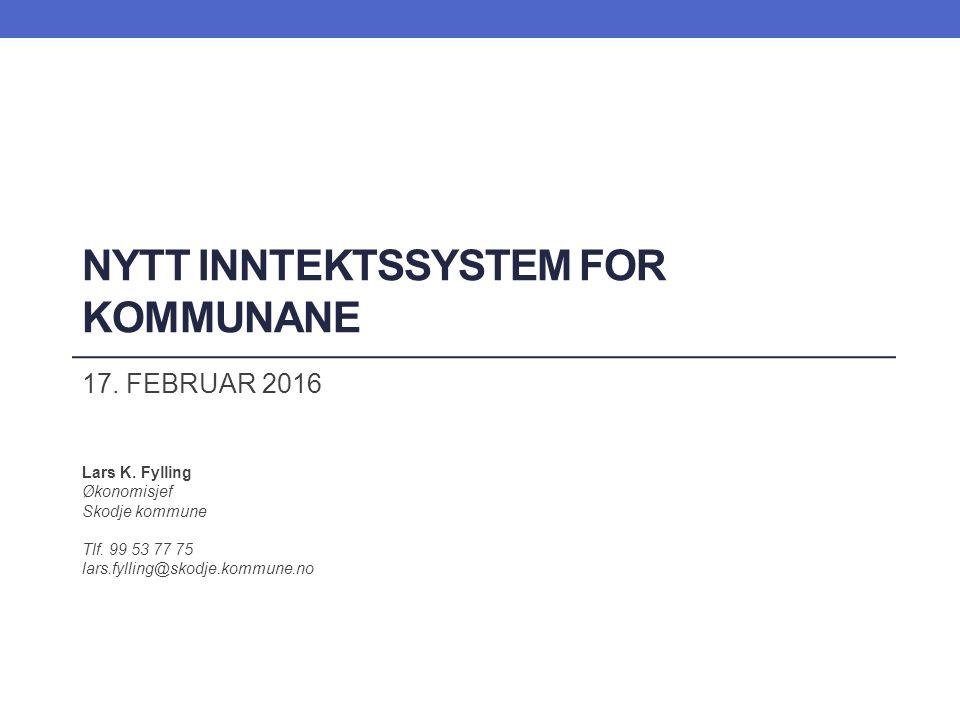 NYTT INNTEKTSSYSTEM FOR KOMMUNANE 17.FEBRUAR 2016 Lars K.