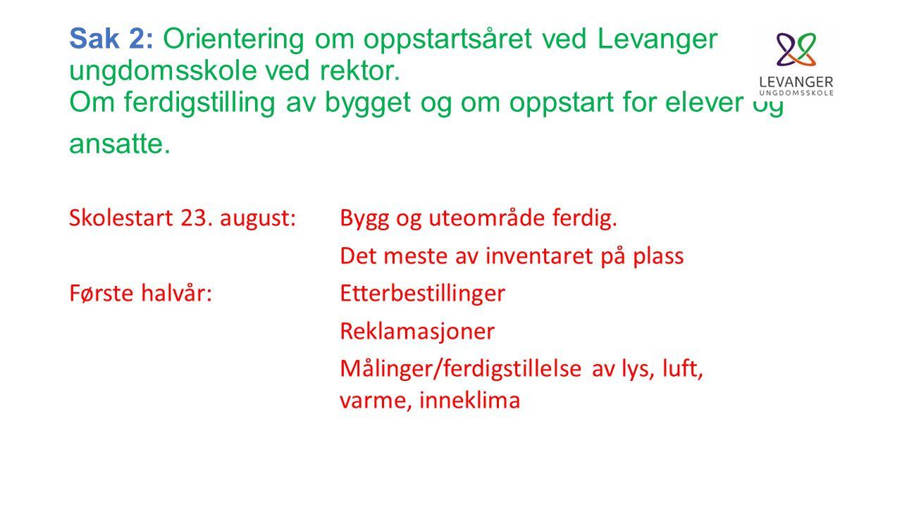 Sak 2: Orientering om oppstartsåret ved Levanger ungdomsskole ved rektor. Om ferdigstilling av bygget og om oppstart for elever og ansatte. Skolestart