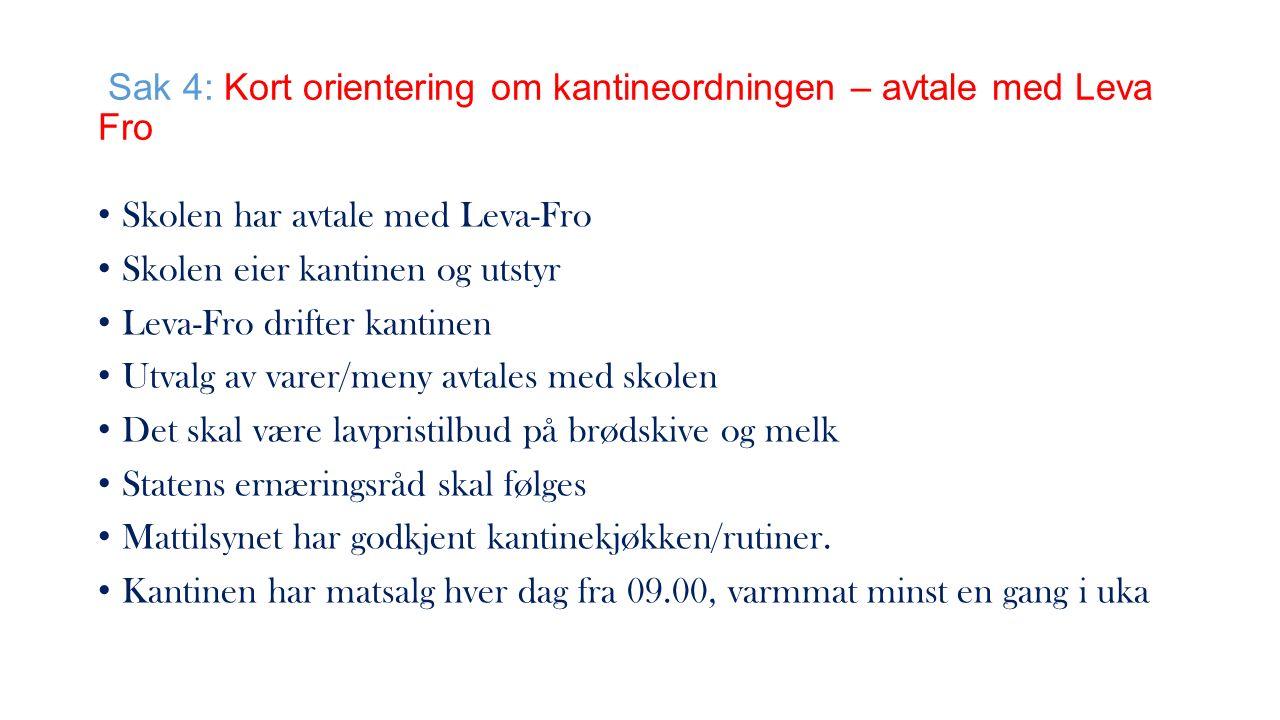 Sak 4: Kort orientering om kantineordningen – avtale med Leva Fro Skolen har avtale med Leva-Fro Skolen eier kantinen og utstyr Leva-Fro drifter kanti