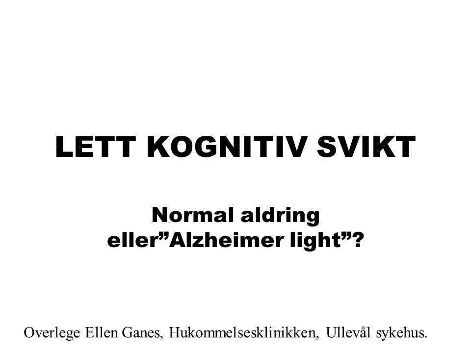 LETT KOGNITIV SVIKT Normal aldring eller Alzheimer light .