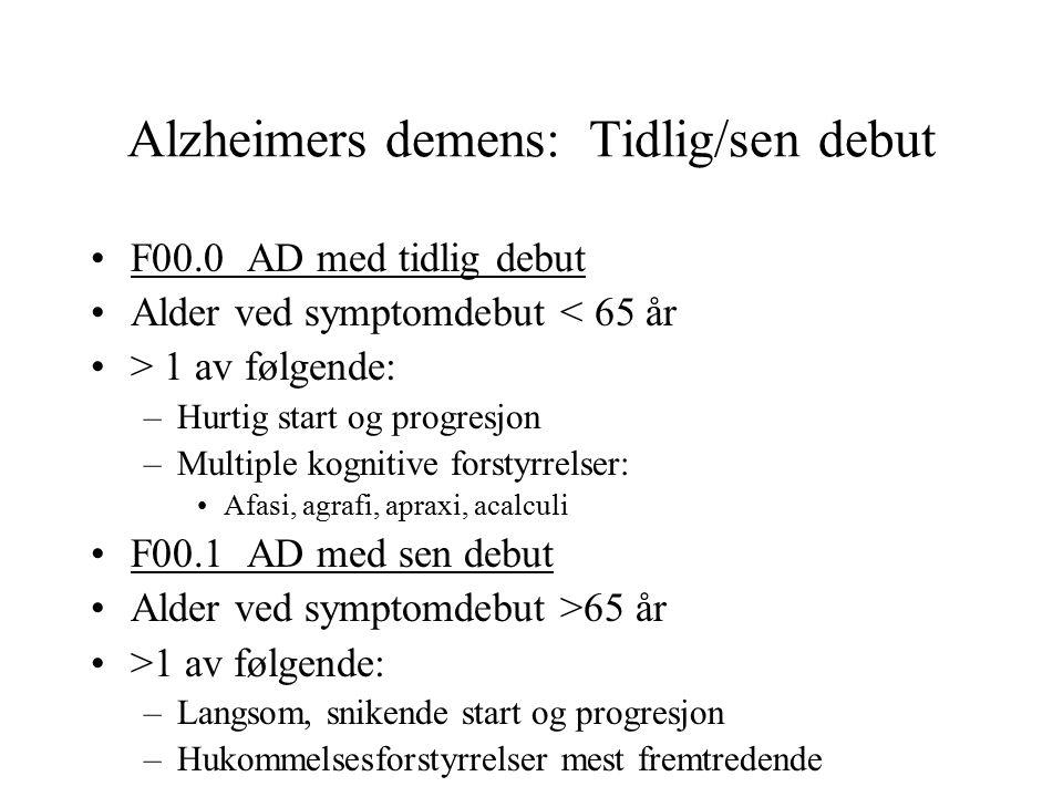 Alzheimers demens: Tidlig/sen debut F00.0 AD med tidlig debut Alder ved symptomdebut < 65 år > 1 av følgende: –Hurtig start og progresjon –Multiple kognitive forstyrrelser: Afasi, agrafi, apraxi, acalculi F00.1 AD med sen debut Alder ved symptomdebut >65 år >1 av følgende: –Langsom, snikende start og progresjon –Hukommelsesforstyrrelser mest fremtredende