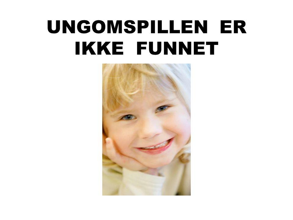 UNGOMSPILLEN ER IKKE FUNNET