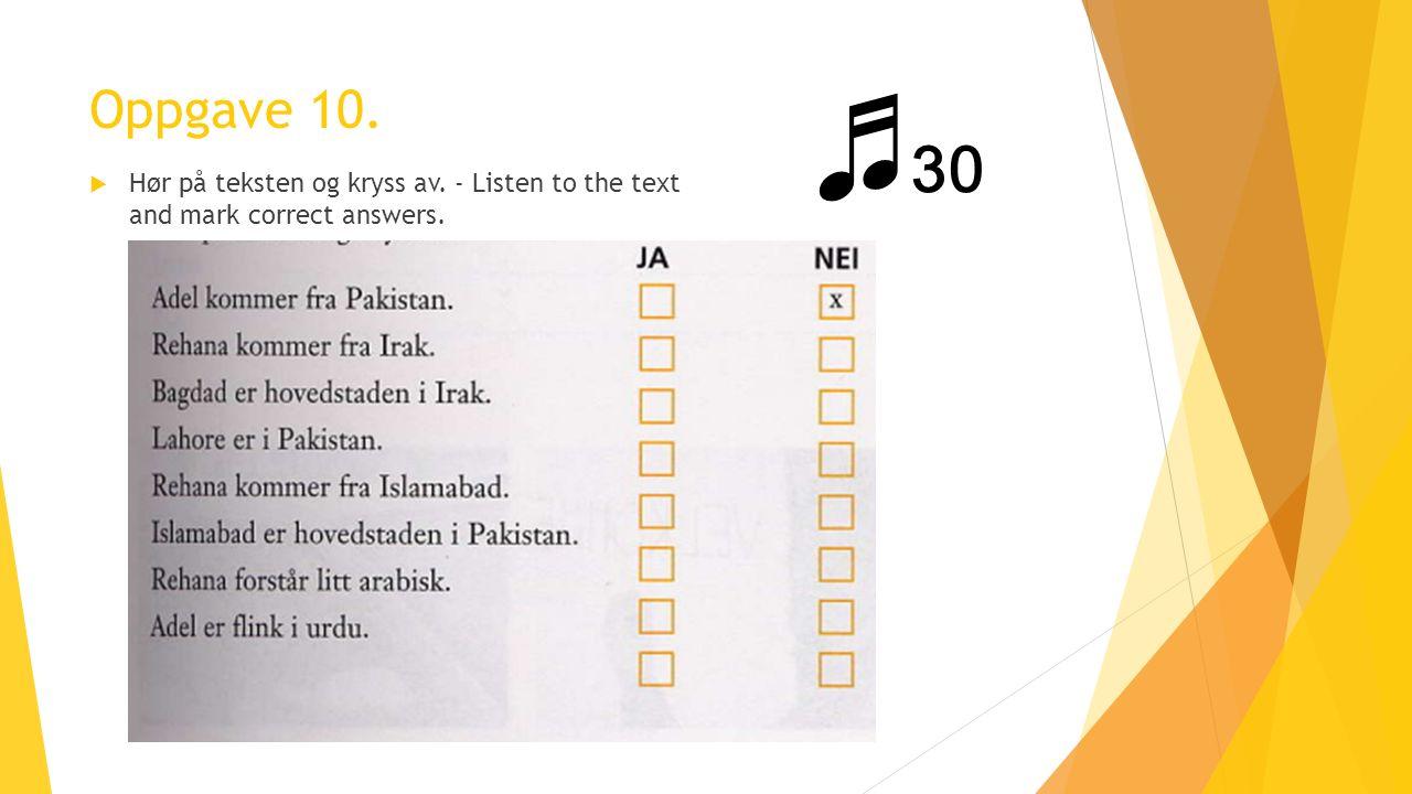Oppgave 10.  Hør på teksten og kryss av. - Listen to the text and mark correct answers. ♬ 30