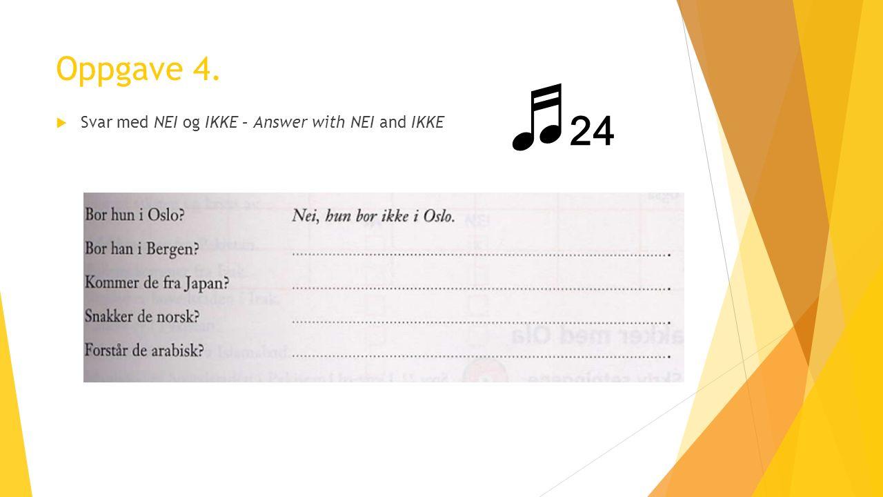 Oppgave 4.  Svar med NEI og IKKE – Answer with NEI and IKKE ♬ 24